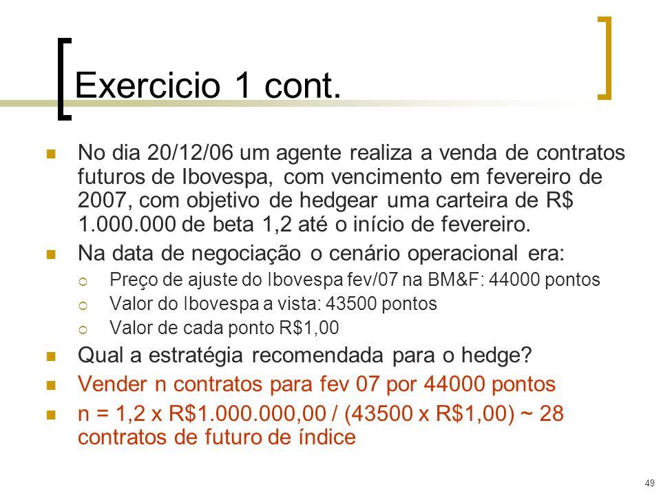 49 Exercicio 1 cont. No dia 20/12/06 um agente realiza a venda de contratos futuros de Ibovespa, com vencimento em fevereiro de 2007, com objetivo de