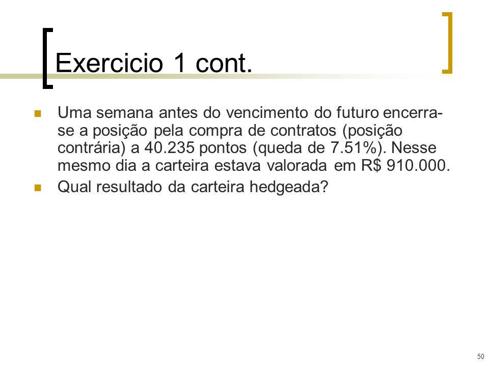 50 Exercicio 1 cont. Uma semana antes do vencimento do futuro encerra- se a posição pela compra de contratos (posição contrária) a 40.235 pontos (qued
