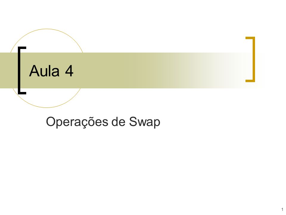 1 Aula 4 Operações de Swap
