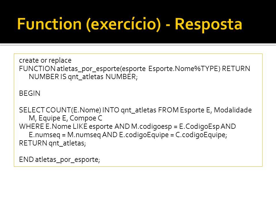 create or replace FUNCTION atletas_por_esporte(esporte Esporte.Nome%TYPE) RETURN NUMBER IS qnt_atletas NUMBER; BEGIN SELECT COUNT(E.Nome) INTO qnt_atl