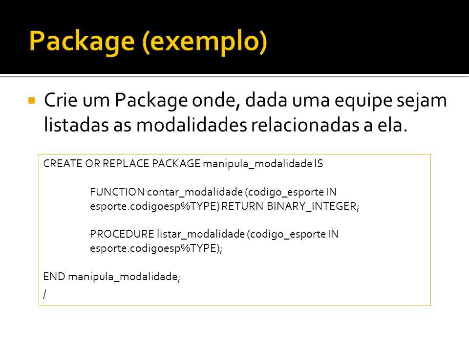 Crie um Package onde, dada uma equipe sejam listadas as modalidades relacionadas a ela. CREATE OR REPLACE PACKAGE manipula_modalidade IS FUNCTION cont