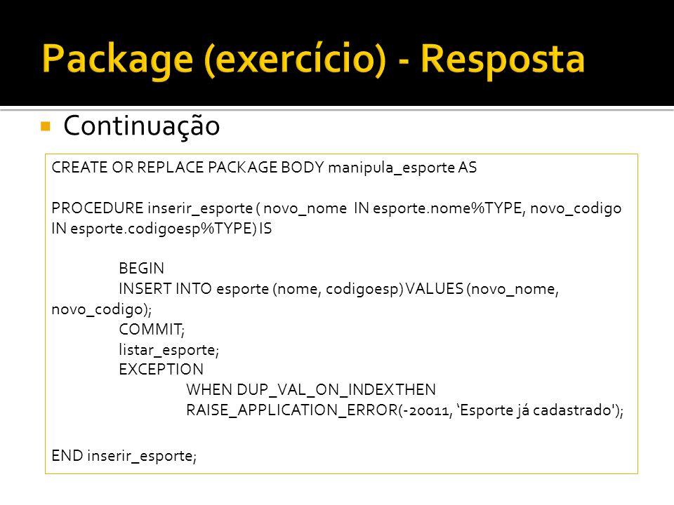 Continuação CREATE OR REPLACE PACKAGE BODY manipula_esporte AS PROCEDURE inserir_esporte ( novo_nome IN esporte.nome%TYPE, novo_codigo IN esporte.codi