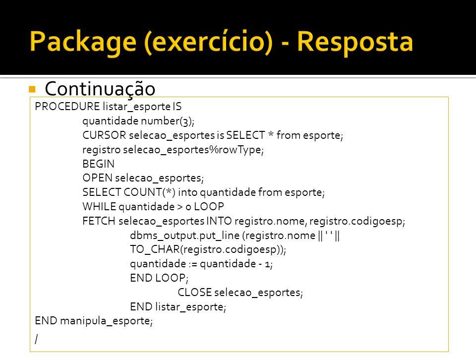 Continuação PROCEDURE listar_esporte IS quantidade number(3); CURSOR selecao_esportes is SELECT * from esporte; registro selecao_esportes%rowType; BEG