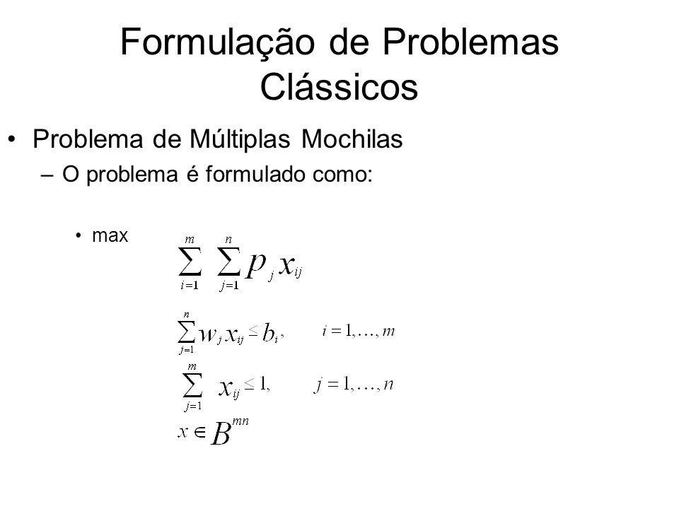 Formulação de Problemas Clássicos Problema de Múltiplas Mochilas –O problema é formulado como: max