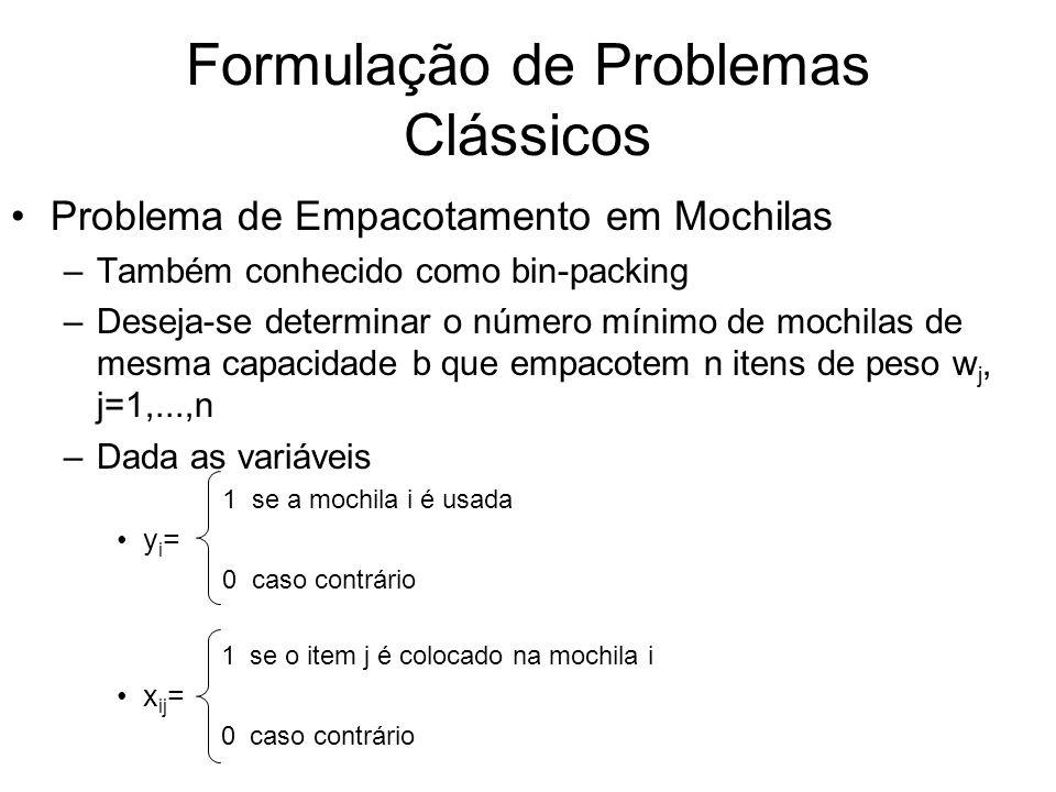 Formulação de Problemas Clássicos Problema de Empacotamento em Mochilas –Também conhecido como bin-packing –Deseja-se determinar o número mínimo de mo