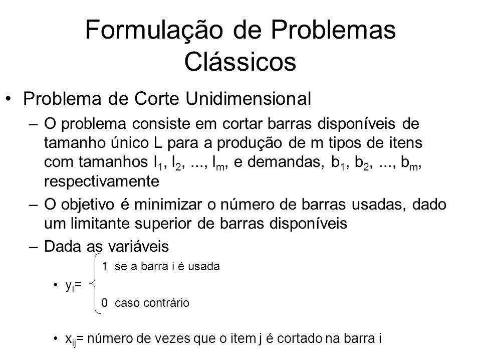 Formulação de Problemas Clássicos Problema de Corte Unidimensional –O problema consiste em cortar barras disponíveis de tamanho único L para a produçã