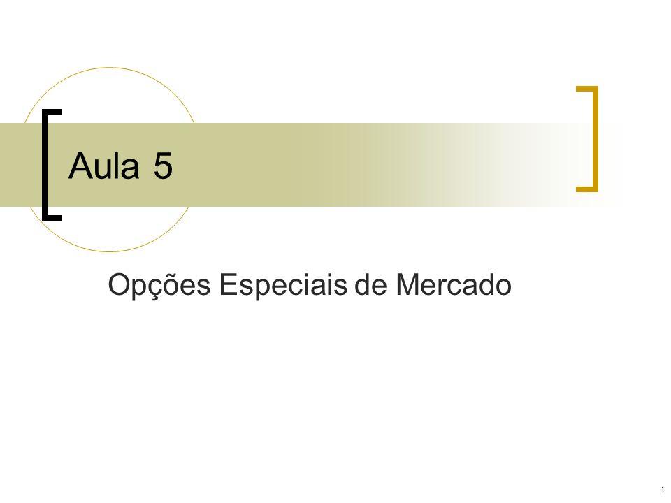 1 Aula 5 Opções Especiais de Mercado