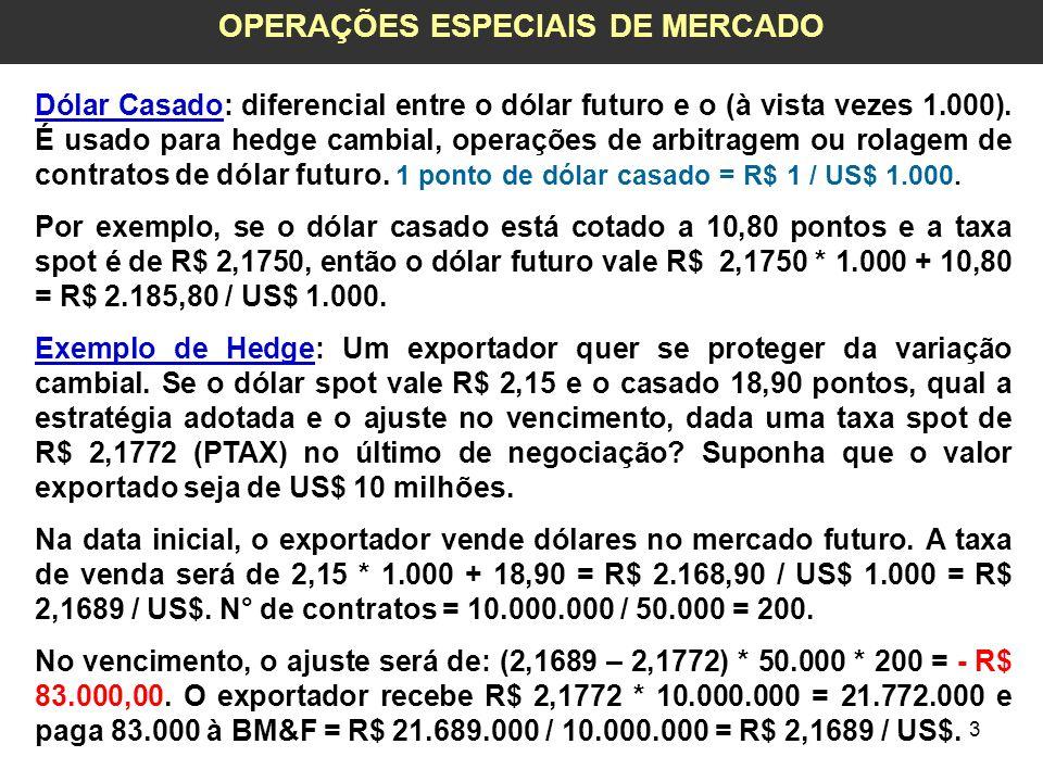 4 OPERAÇÕES ESPECIAIS DE MERCADO Exemplo de Arbitragem: Um investidor verifica que o dólar casado está sendo negociado, na última hora do pregão, a 13,50 pontos.