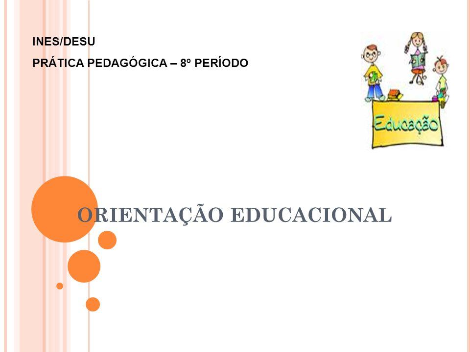 ORIENTAÇÃO EDUCACIONAL INES/DESU PRÁTICA PEDAGÓGICA – 8º PERÍODO