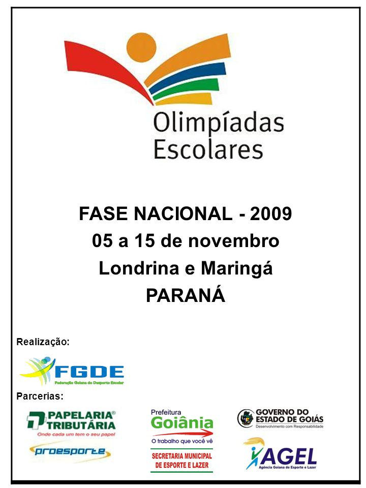 FASE NACIONAL - 2009 05 a 15 de novembro Londrina e Maringá PARANÁ Realização: Parcerias: