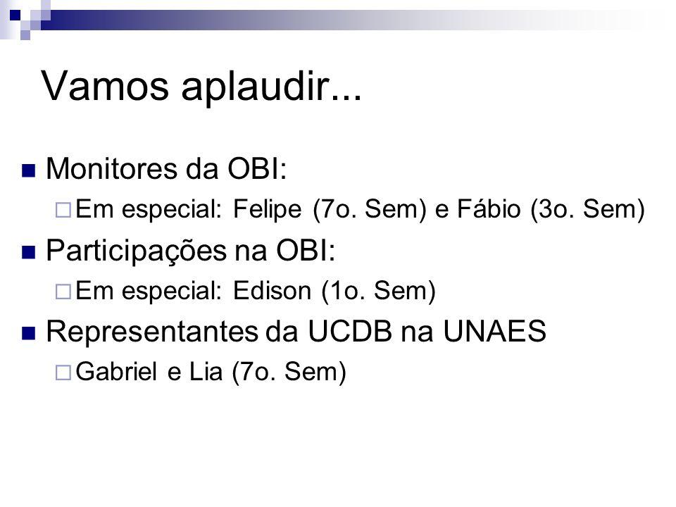 Vamos aplaudir... Monitores da OBI: Em especial: Felipe (7o.