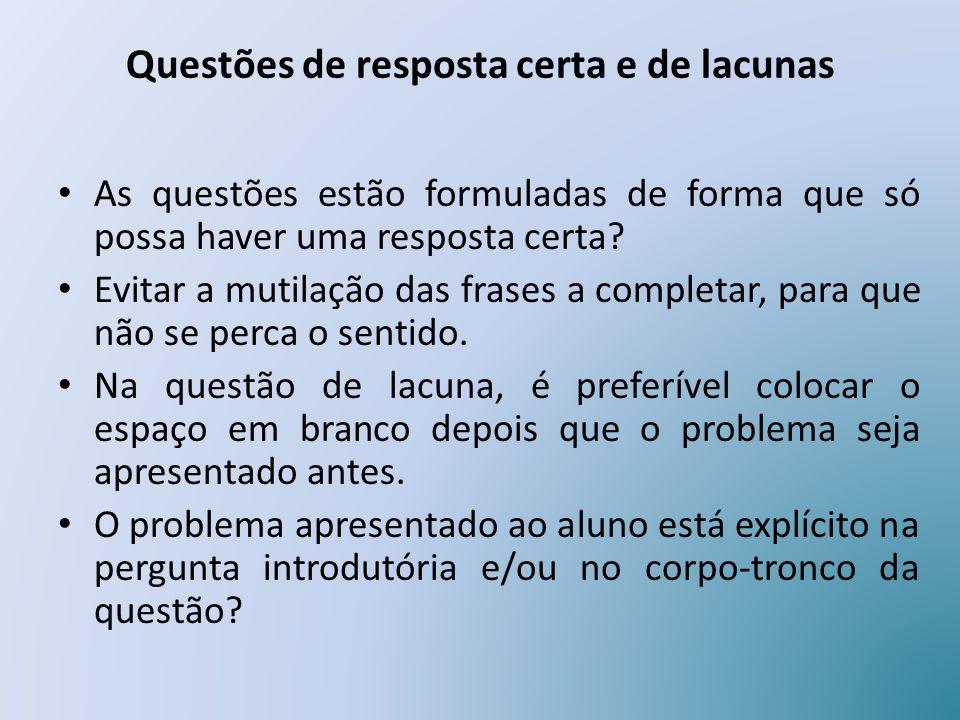 Questões de resposta certa e de lacunas As questões estão formuladas de forma que só possa haver uma resposta certa? Evitar a mutilação das frases a c