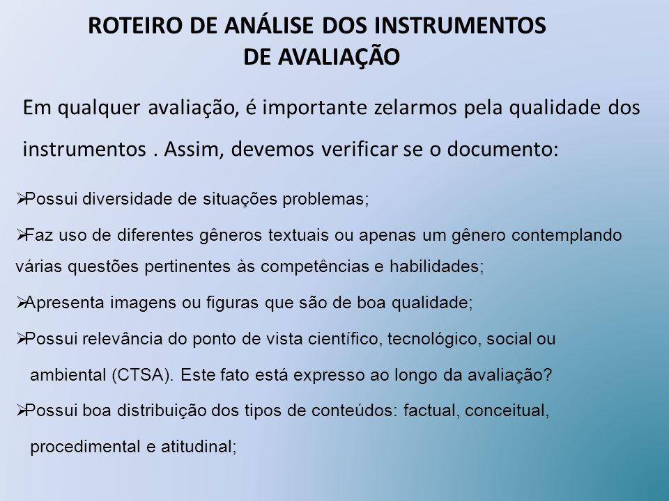 Em qualquer avaliação, é importante zelarmos pela qualidade dos instrumentos. Assim, devemos verificar se o documento: Possui diversidade de situações