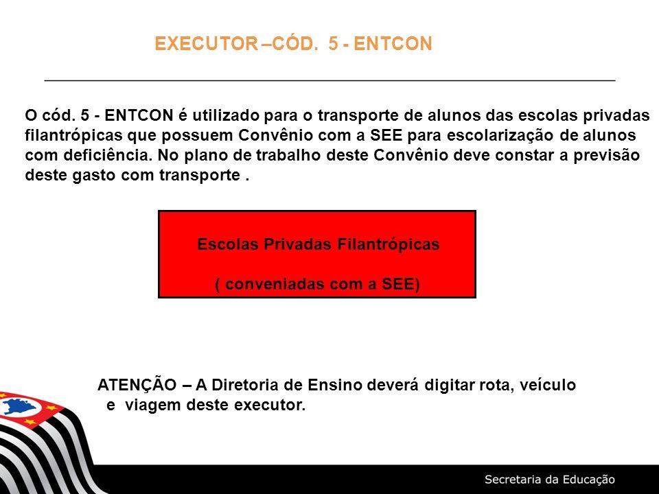 EXECUTOR –CÓD. 5 - ENTCON O cód. 5 - ENTCON é utilizado para o transporte de alunos das escolas privadas filantrópicas que possuem Convênio com a SEE