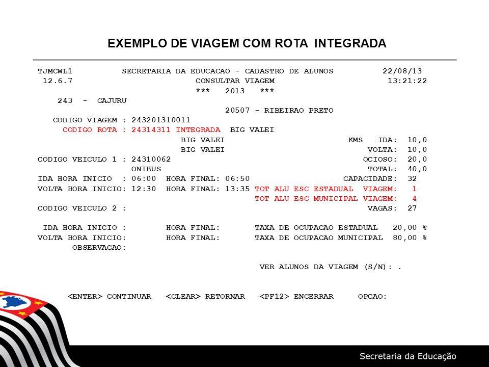 EXEMPLO DE VIAGEM COM ROTA INTEGRADA TJMCWL1 SECRETARIA DA EDUCACAO - CADASTRO DE ALUNOS 22/08/13 12.6.7 CONSULTAR VIAGEM 13:21:22 *** 2013 *** 243 -
