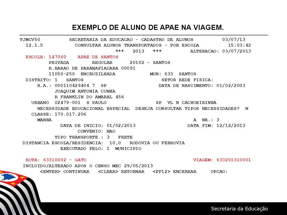 TJMCV50 SECRETARIA DA EDUCACAO - CADASTRO DE ALUNOS 03/07/13 12.1.5 CONSULTAR ALUNOS TRANSPORTADOS - POR ESCOLA 15:03:42 *** 2013 *** ALTERACAO: 03/07