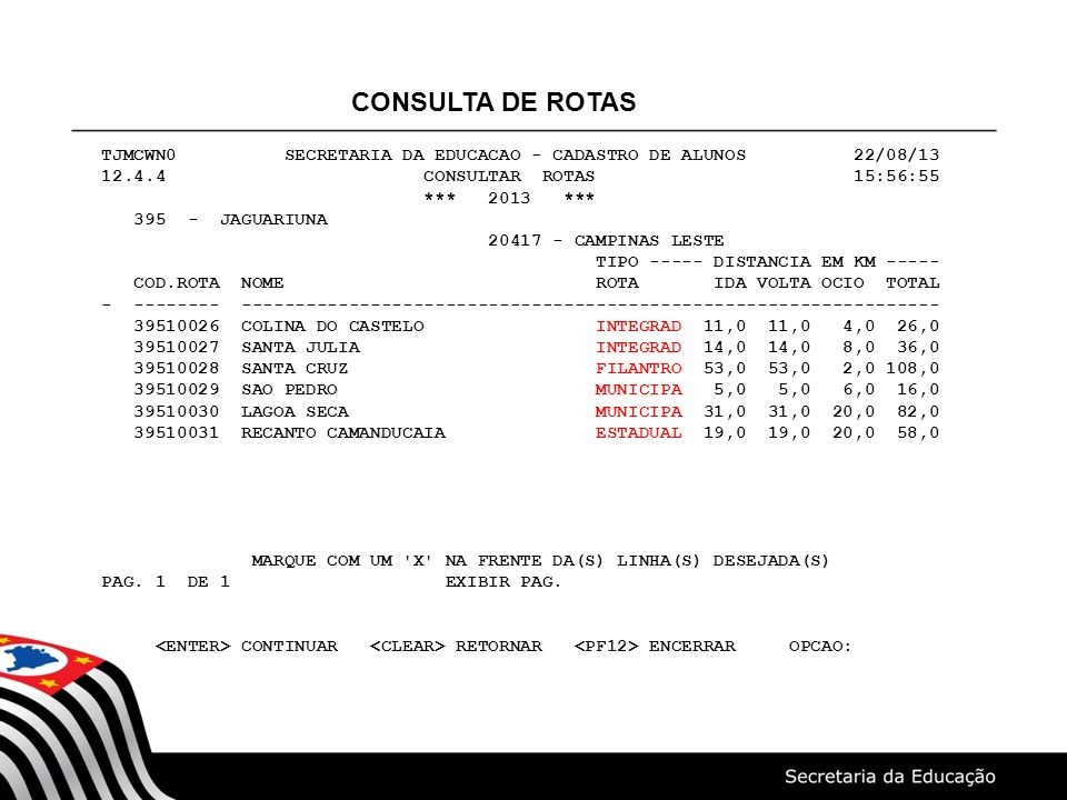 TJMCWN0 SECRETARIA DA EDUCACAO - CADASTRO DE ALUNOS 22/08/13 12.4.4 CONSULTAR ROTAS 15:56:55 *** 2013 *** 395 - JAGUARIUNA 20417 - CAMPINAS LESTE TIPO