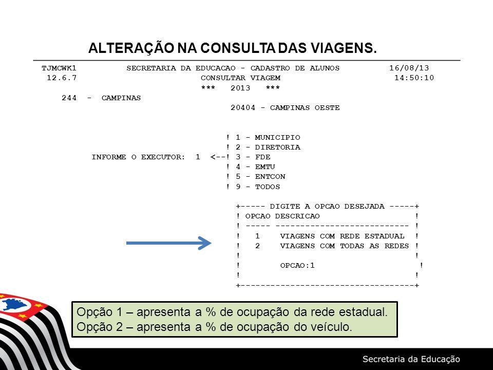 TJMCWK1 SECRETARIA DA EDUCACAO - CADASTRO DE ALUNOS 16/08/13 12.6.7 CONSULTAR VIAGEM 14:50:10 *** 2013 *** 244 - CAMPINAS 20404 - CAMPINAS OESTE ! 1 -