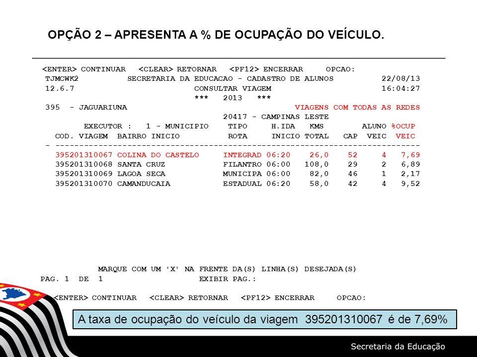 TJMCWK2 SECRETARIA DA EDUCACAO - CADASTRO DE ALUNOS 22/08/13 12.6.7 CONSULTAR VIAGEM 16:04:27 *** 2013 *** 395 - JAGUARIUNA VIAGENS COM TODAS AS REDES