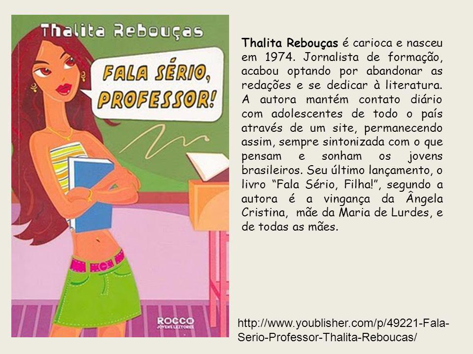 http://www.youblisher.com/p/49221-Fala- Serio-Professor-Thalita-Reboucas/ Thalita Rebouças é carioca e nasceu em 1974. Jornalista de formação, acabou
