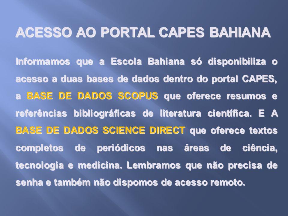 ACESSO AO PORTAL CAPES BAHIANA Informamos que a Escola Bahiana só disponibiliza o acesso a duas bases de dados dentro do portal CAPES, a BASE DE DADOS
