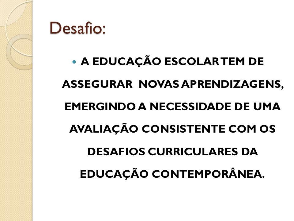 Para isso : Romper com a lógica da avaliação como medida (classificar, selecionar, certificar) Promover o caráter diagnóstico e formativo da avaliação Assegurar uma avaliação Reguladora do processo ensino aprendizagem Articular Avaliação Educacional e Institucional