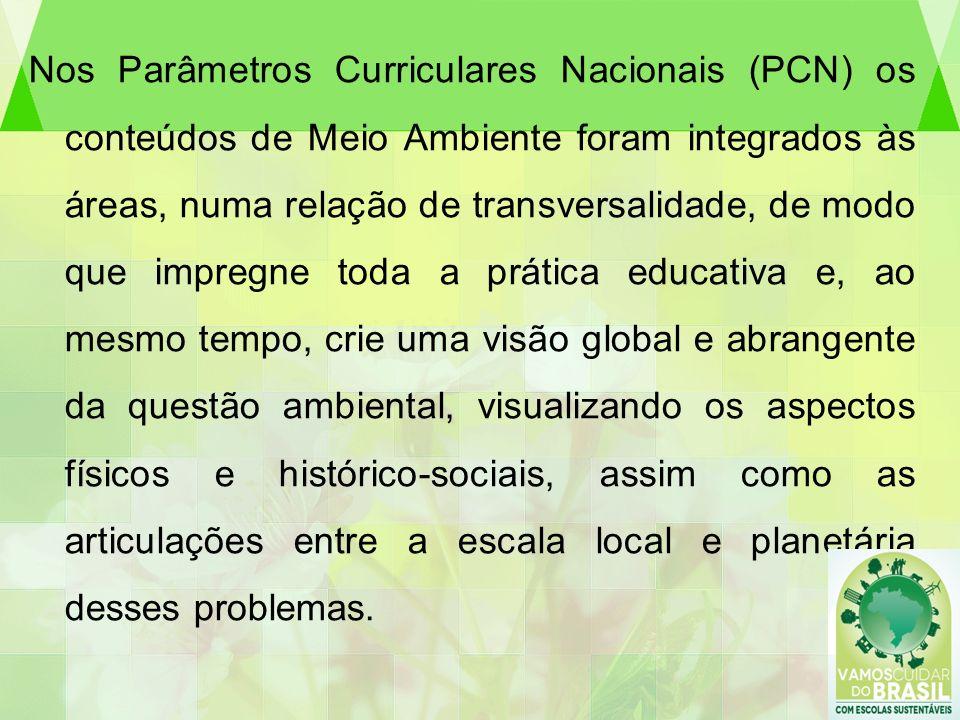 Nos Parâmetros Curriculares Nacionais (PCN) os conteúdos de Meio Ambiente foram integrados às áreas, numa relação de transversalidade, de modo que imp