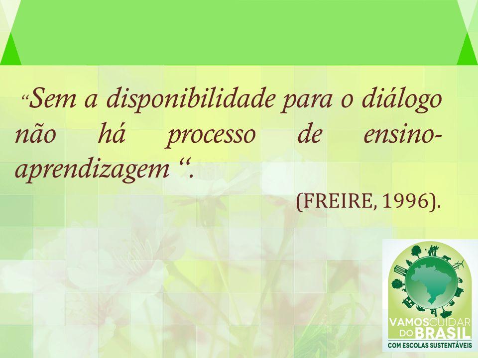 Sem a disponibilidade para o diálogo não há processo de ensino- aprendizagem. (FREIRE, 1996).
