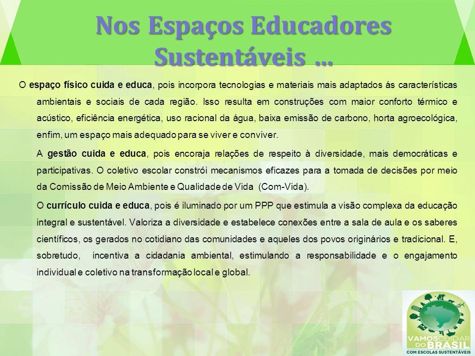 Nos Espaços Educadores Sustentáveis … O espaço físico cuida e educa, pois incorpora tecnologias e materiais mais adaptados ás características ambienta