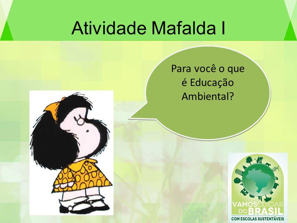 Atividade Mafalda I Para você o que é Educação Ambiental?