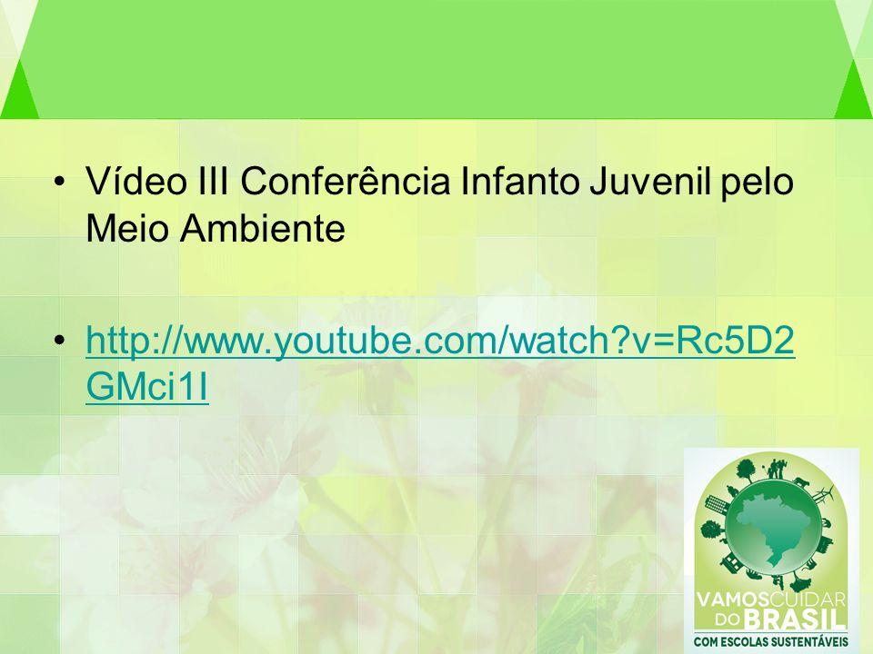Vídeo III Conferência Infanto Juvenil pelo Meio Ambiente http://www.youtube.com/watch?v=Rc5D2 GMci1Ihttp://www.youtube.com/watch?v=Rc5D2 GMci1I
