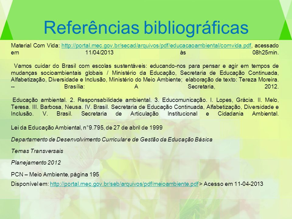 Referências bibliográficas Material Com Vida: http://portal.mec.gov.br/secad/arquivos/pdf/educacaoambiental/comvida.pdf, acessado em 11/04/2013 às 08h