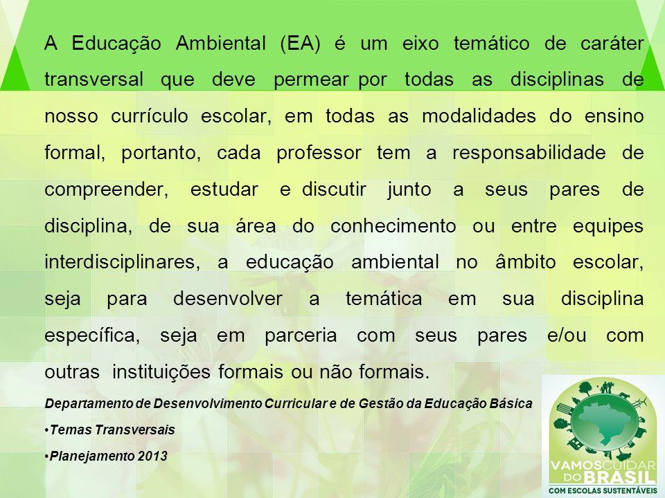 A Educação Ambiental (EA) é um eixo temático de caráter transversal que deve permear por todas as disciplinas de nosso currículo escolar, em todas as