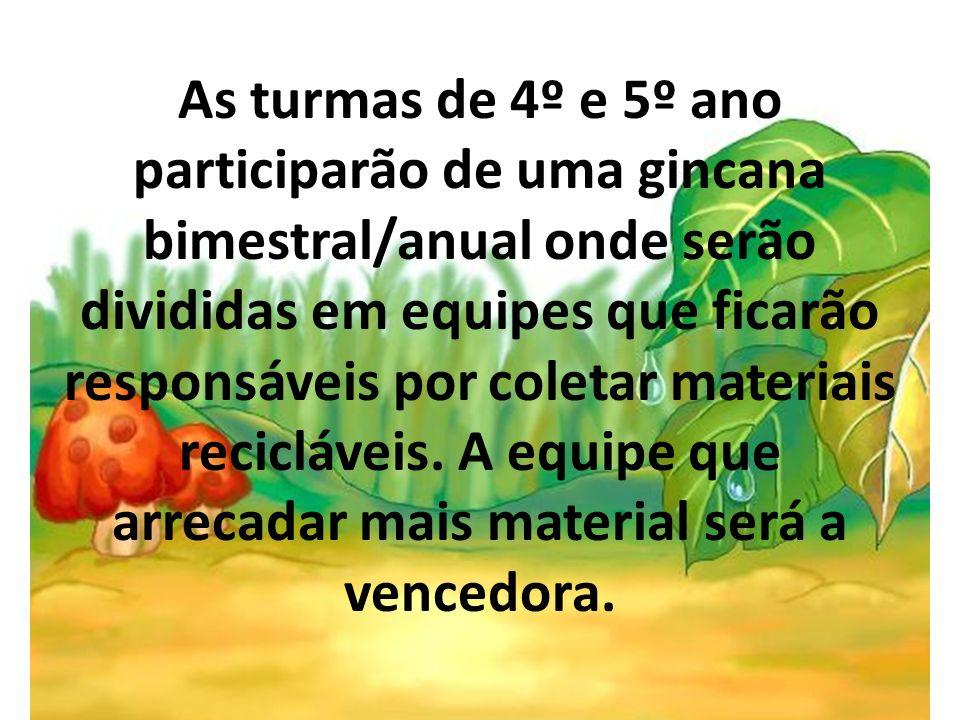 As turmas de 4º e 5º ano participarão de uma gincana bimestral/anual onde serão divididas em equipes que ficarão responsáveis por coletar materiais re