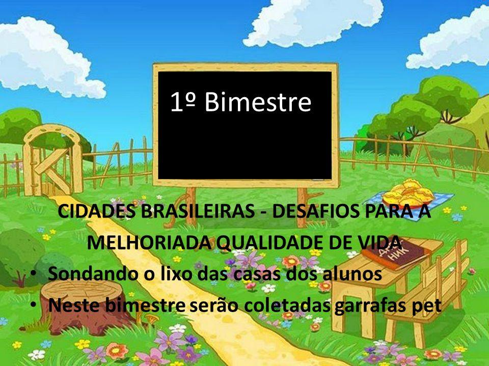 1º Bimestre CIDADES BRASILEIRAS - DESAFIOS PARA A MELHORIADA QUALIDADE DE VIDA Sondando o lixo das casas dos alunos Neste bimestre serão coletadas gar