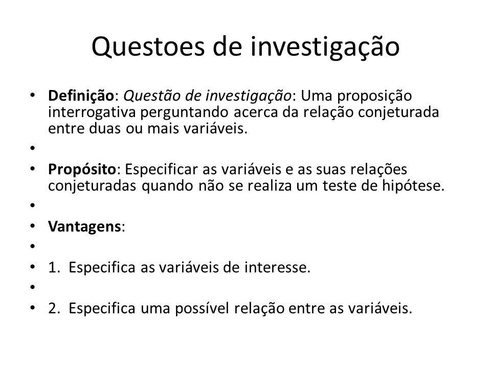 Questoes de investigação Definição: Questão de investigação: Uma proposição interrogativa perguntando acerca da relação conjeturada entre duas ou mais