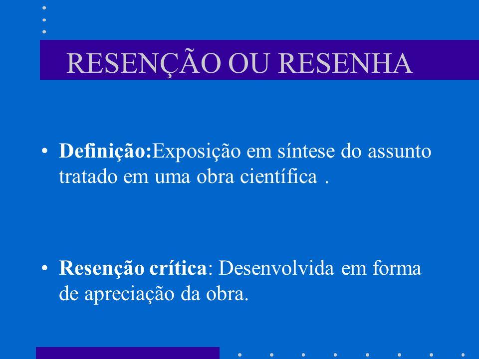 RESENÇÃO OU RESENHA Definição:Exposição em síntese do assunto tratado em uma obra científica. Resenção crítica: Desenvolvida em forma de apreciação da