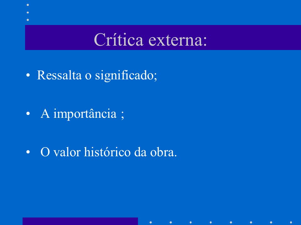 Crítica externa: Ressalta o significado; A importância ; O valor histórico da obra.