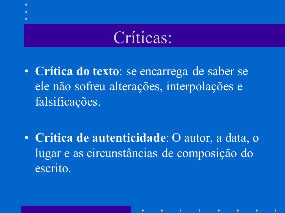 Críticas: Crítica do texto: se encarrega de saber se ele não sofreu alterações, interpolações e falsificações. Crítica de autenticidade: O autor, a da
