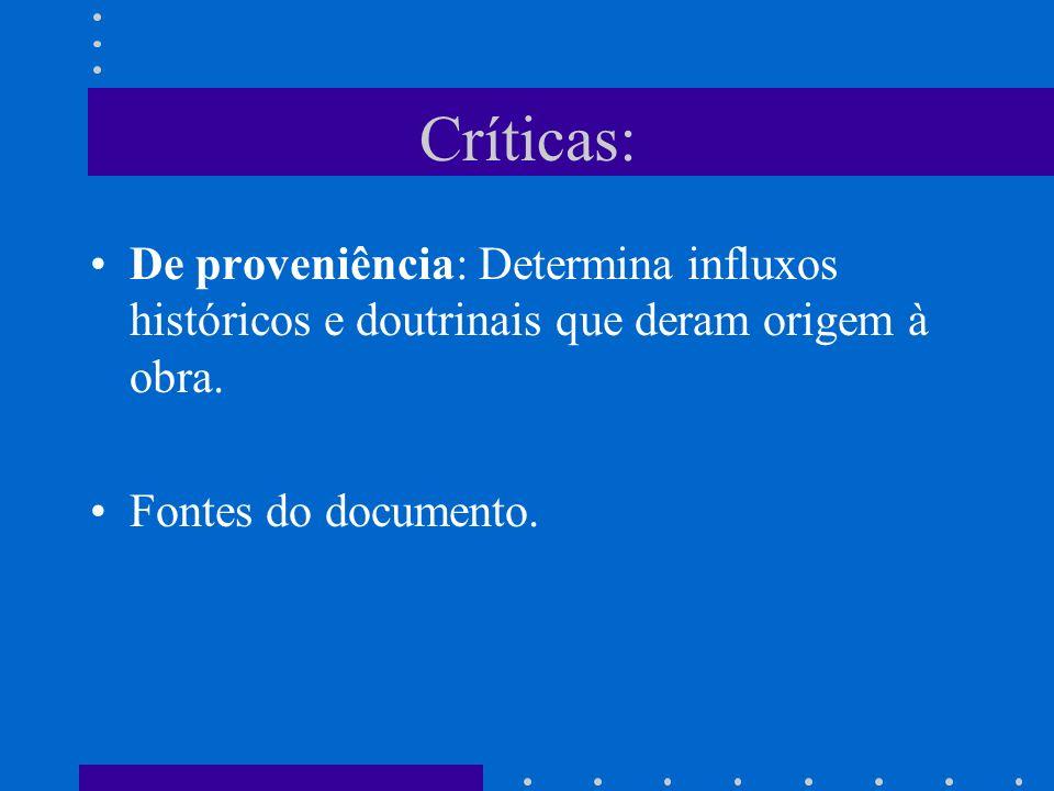 Críticas: De proveniência: Determina influxos históricos e doutrinais que deram origem à obra. Fontes do documento.