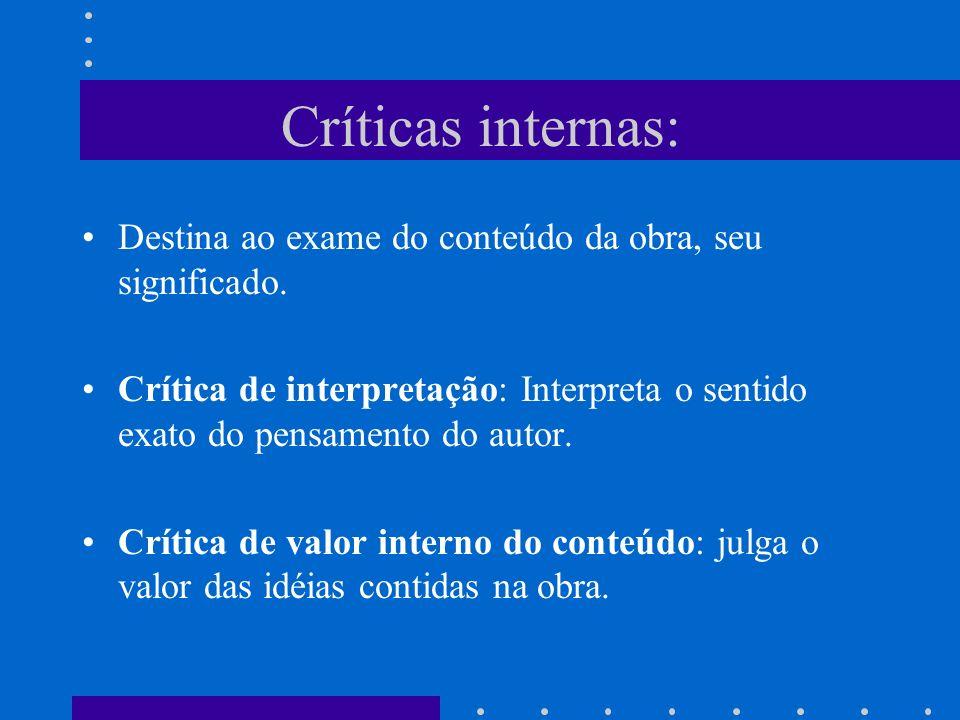 Críticas internas: Destina ao exame do conteúdo da obra, seu significado. Crítica de interpretação: Interpreta o sentido exato do pensamento do autor.