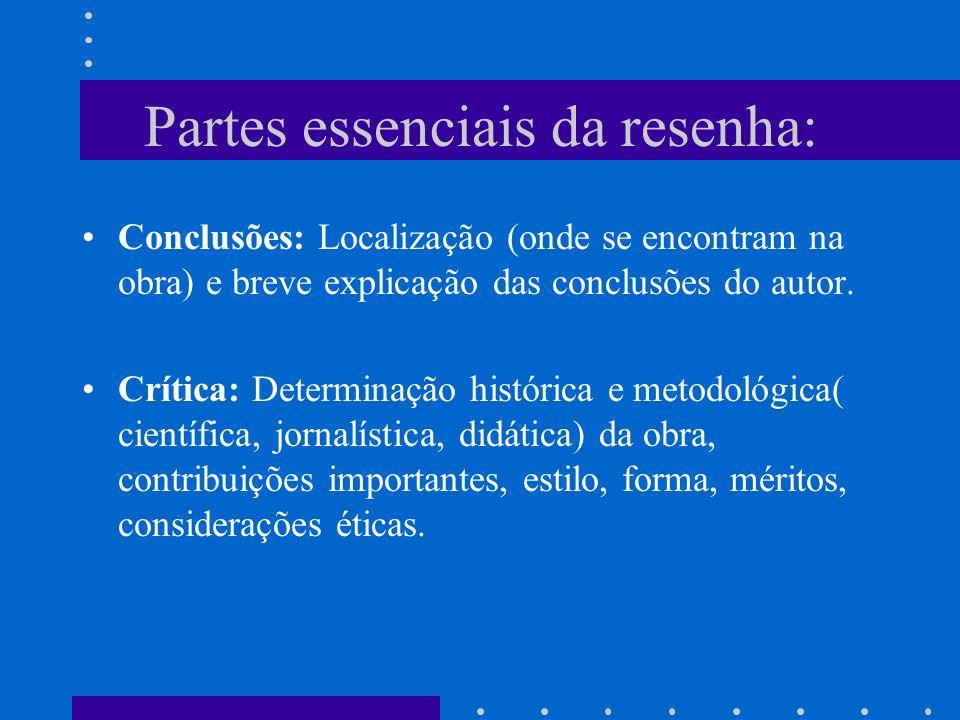 Partes essenciais da resenha: Conclusões: Localização (onde se encontram na obra) e breve explicação das conclusões do autor. Crítica: Determinação hi