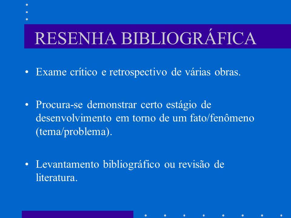 RESENHA BIBLIOGRÁFICA Exame crítico e retrospectivo de várias obras. Procura-se demonstrar certo estágio de desenvolvimento em torno de um fato/fenôme