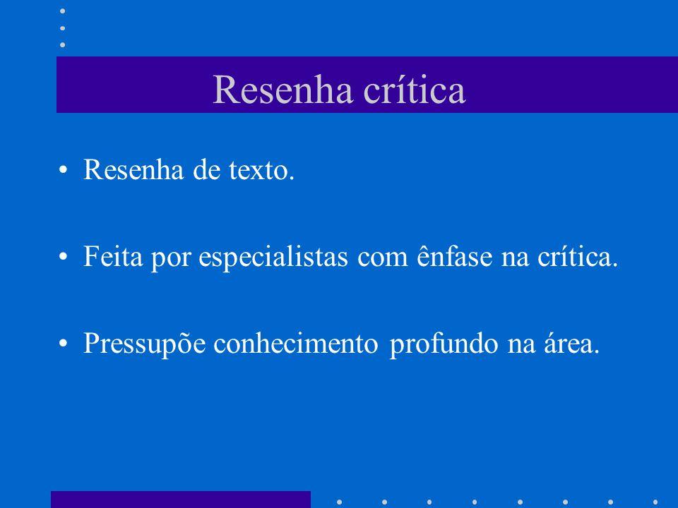 Resenha crítica Resenha de texto. Feita por especialistas com ênfase na crítica. Pressupõe conhecimento profundo na área.