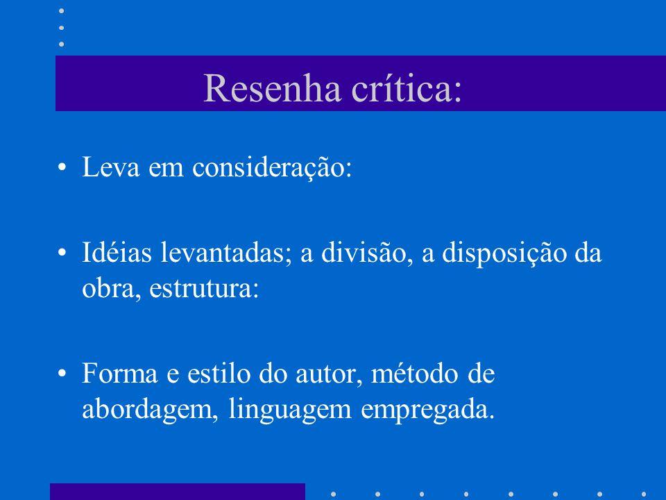 Resenha crítica: Leva em consideração: Idéias levantadas; a divisão, a disposição da obra, estrutura: Forma e estilo do autor, método de abordagem, li
