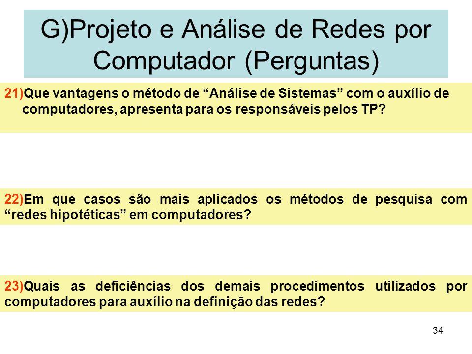 34 G)Projeto e Análise de Redes por Computador (Perguntas) 21)Que vantagens o método de Análise de Sistemas com o auxílio de computadores, apresenta p