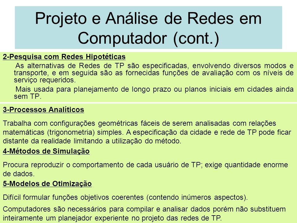 36 Projeto e Análise de Redes em Computador (cont.) 2-Pesquisa com Redes Hipotéticas As alternativas de Redes de TP são especificadas, envolvendo dive
