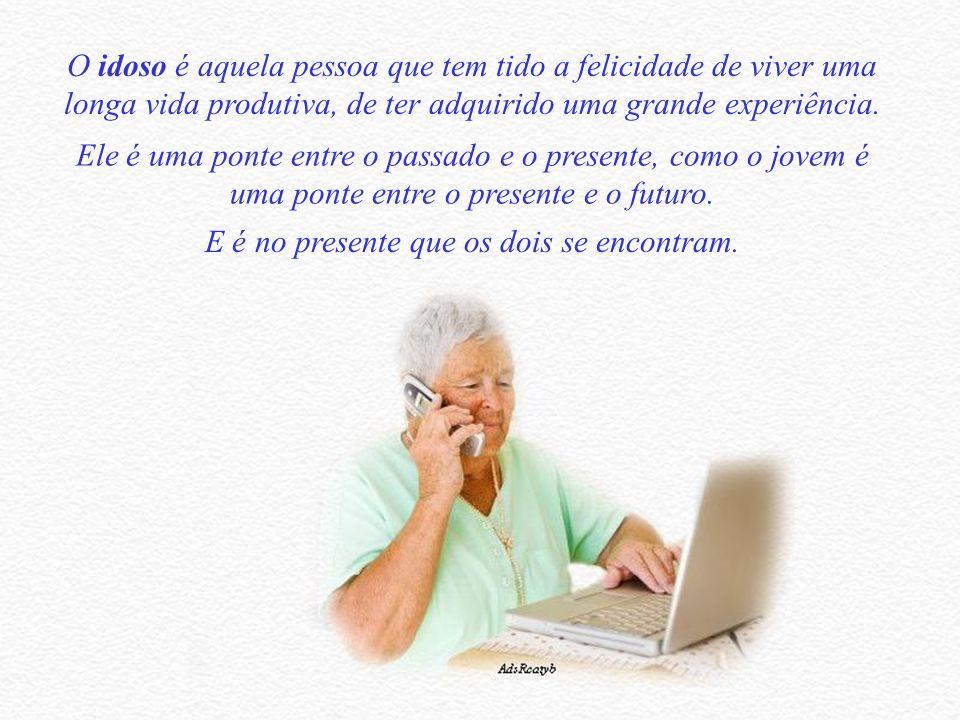 O idoso é aquela pessoa que tem tido a felicidade de viver uma longa vida produtiva, de ter adquirido uma grande experiência.