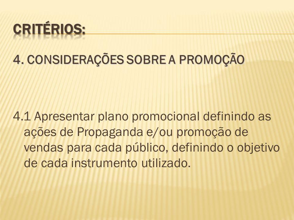 4. CONSIDERAÇÕES SOBRE A PROMOÇÃO 4.1 Apresentar plano promocional definindo as ações de Propaganda e/ou promoção de vendas para cada público, definin