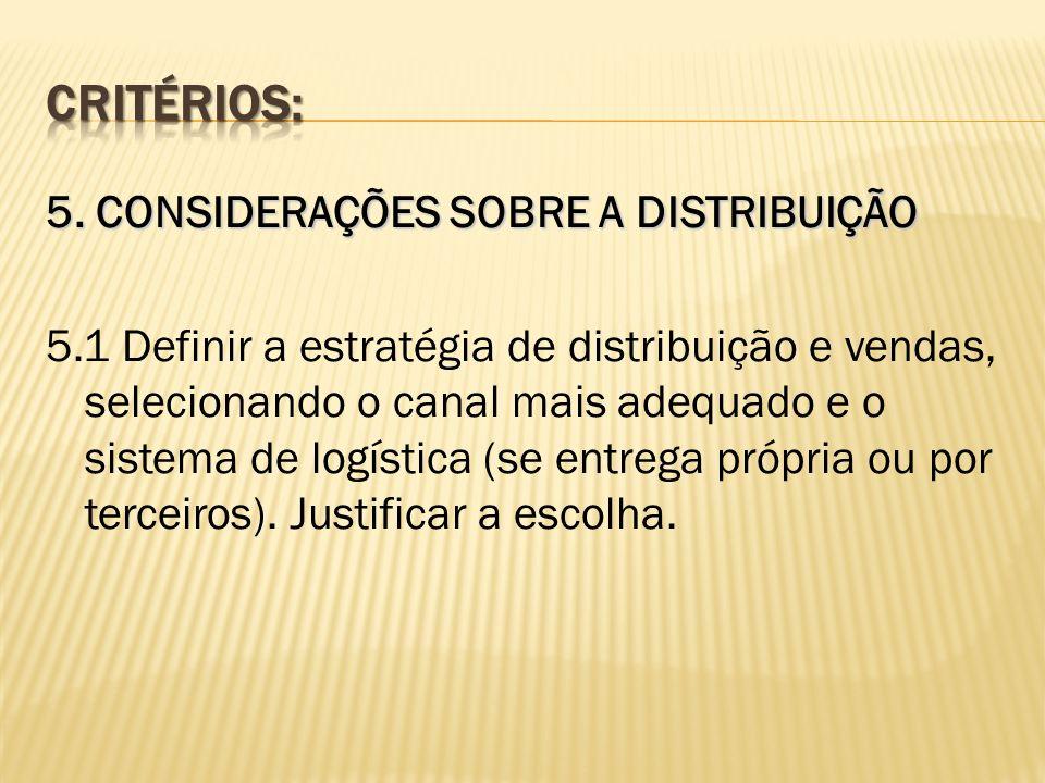 5. CONSIDERAÇÕES SOBRE A DISTRIBUIÇÃO 5.1 Definir a estratégia de distribuição e vendas, selecionando o canal mais adequado e o sistema de logística (